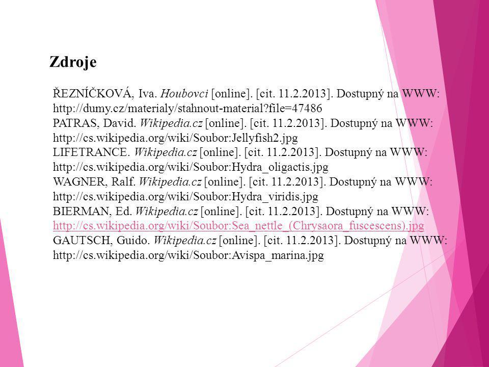 Zdroje ŘEZNÍČKOVÁ, Iva. Houbovci [online]. [cit. 11.2.2013]. Dostupný na WWW: http://dumy.cz/materialy/stahnout-material file=47486.